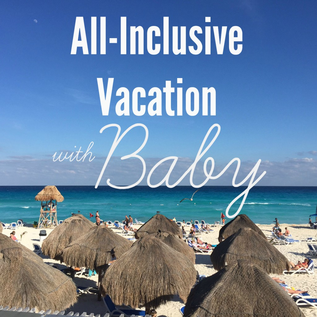 All-Inclusive Vacation With Baby - Modern Mama