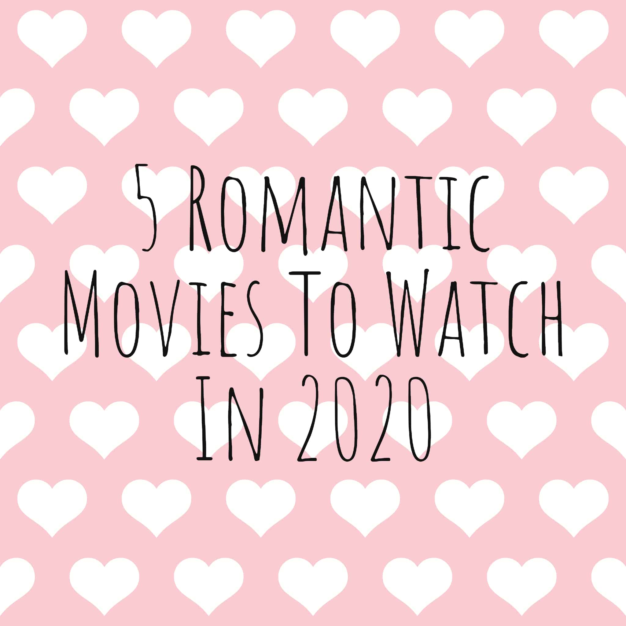 5 Romantic Movies To Watch in 2020