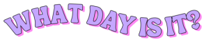 What Day Is It? Podcast