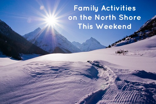 Family Activities on the North Shore This Weekend